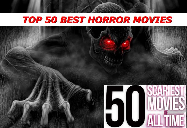 TOP 50 BEST HORROR MOVIES OF ALL TIME